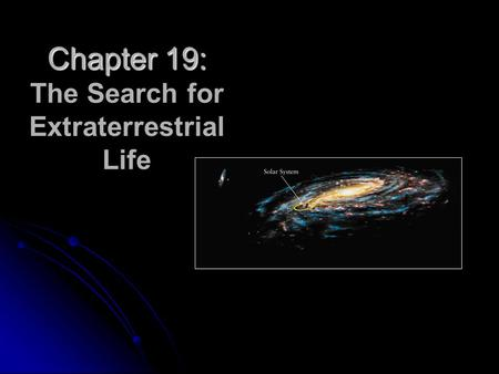 Chapter 19: Chapter 19: The Search for Extraterrestrial Life.