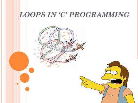 LOOPS IN 'C' PROGRAMMING. V ERY O FTEN, Y OU W ILL W ANT TO D O S OMETHING M ORE T HAN O NCE HA.
