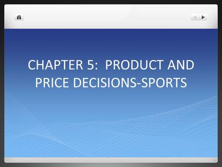 CHAPTER 5: PRODUCT AND PRICE DECISIONS-SPORTS. I. PRODUCT DEFINED A PRODUCT CAN BE TANGIBLE (BASEBALL BAT-GOOD) OR INTANGIBLE (WATCHING A SPORTING EVENT-SERVICE)