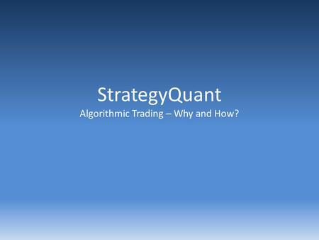StrategyQuant Algorithmic Trading – Why and How?.