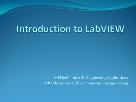 MEH108 - Intro. To Engineering Applications KOU Electronics and Communications Engineering.