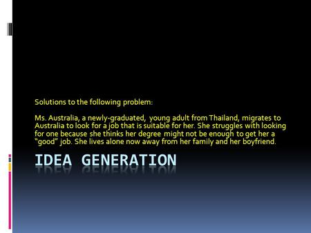 Solutions to the following problem: Ms. Australia, a newly-graduated, young adult from Thailand, migrates to Australia to look for a job that is suitable.