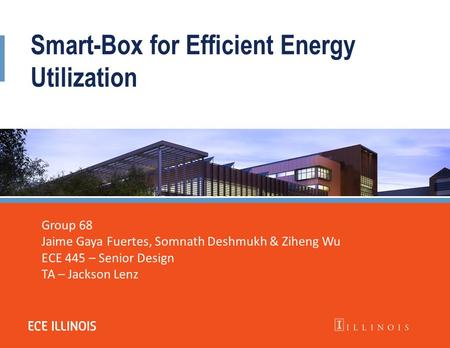 Smart-Box for Efficient Energy Utilization Group 68 Jaime Gaya Fuertes, Somnath Deshmukh & Ziheng Wu ECE 445 – Senior Design TA – Jackson Lenz.