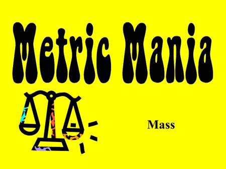 Mass. English vs. Metric Units Which is larger? 1. 1 Pound or 100 Grams 2. 1 Kilogram or 1 Pound 3. 1 Ounce or 1000 Milligrams 1 pound = 453.6 grams 100.