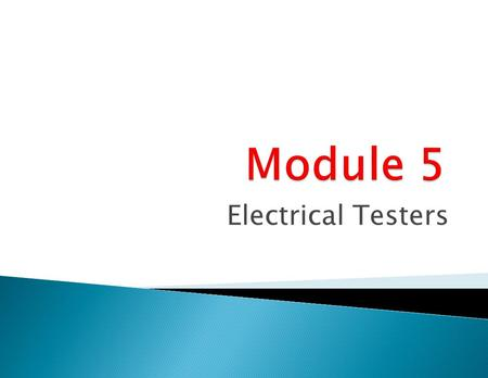 Electrical Testers. 01152007 2 Basic test equipment used in today's shops may include an analog type meter, a VAT (Volt-Amp-Tester), DMM (Digital Multimeter),