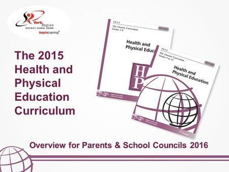 The 2015 Health and Physical Education Curriculum Overview for Parents & School Councils 2016.