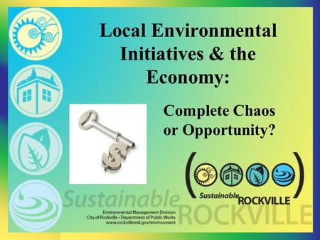 Local Environmental Initiatives & the Economy: Complete Chaos or Opportunity?