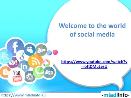 Welcome to the world of social media https://www.youtube.com/watch?v =jottDMuLesU https://www.mladiinfo.eu.