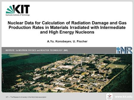 KIT – The Research University in the Helmholtz Association INSTITUTE for NEUTRON PHYSICS and REACTOR TECHNOLOGY (INR) www.kit.edu Nuclear Data for Calculation.