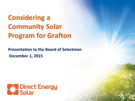 Considering a Community Solar Program for Grafton Presentation to the Board of Selectmen December 1, 2015.