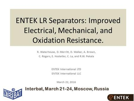 ENTEK LR Separators: Improved Electrical, Mechanical, and Oxidation Resistance. R. Waterhouse, D. Merritt, D. Walker, A. Brown, C. Rogers, E. Hostetler,