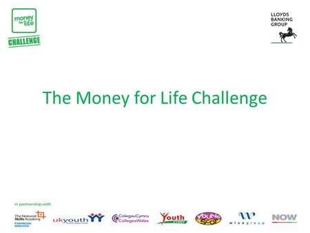 The Money for Life Challenge. What is the Money for Life Challenge? The Money for Life Challenge is a national competition to find the most successful.