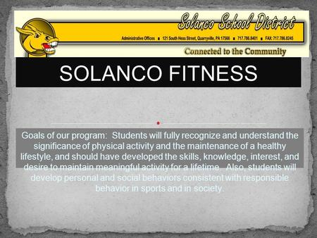 Goals of our program: Students will fully recognize and understand the significance of physical activity and the maintenance of a healthy lifestyle, and.