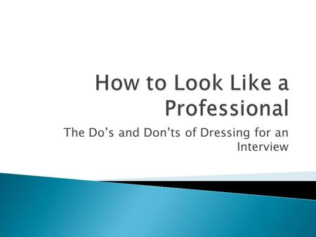 The Do's and Don'ts of Dressing for an Interview.