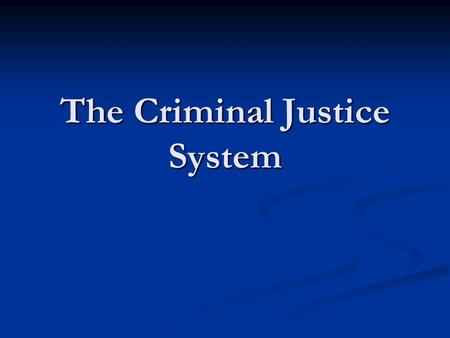 The Criminal Justice System. Arrest Procedure The Arrest: To arrest a person the police must have probable cause. (reason to believe that criminal activity.
