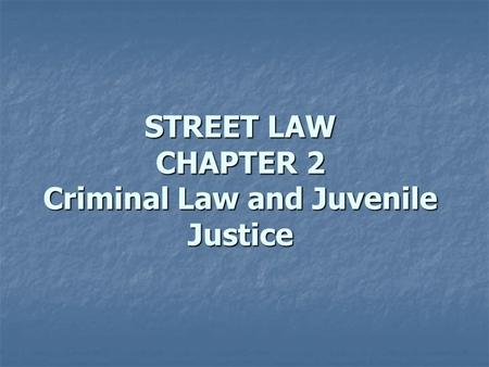 STREET LAW CHAPTER 2 Criminal Law and Juvenile Justice.