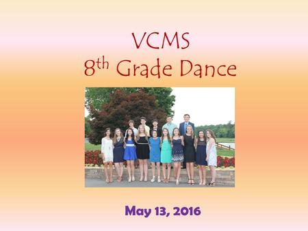 "VCMS 8 th Grade Dance May 13, 2016. It's time to celebrate! Dance Theme is ""Adventure of a Lifetime"""
