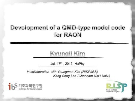 Jul. 17 th, 2015, HaPhy in collaboration with Youngman Kim (RISP/IBS) Kang Seog Lee (Chonnam Nat'l Univ.)