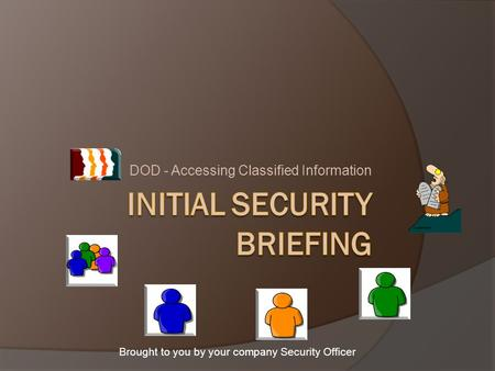 DOD - Accessing Classified Information Brought to you by your company Security Officer.