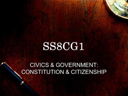 SS8CG1 CIVICS & GOVERNMENT: CONSTITUTION & CITIZENSHIP.