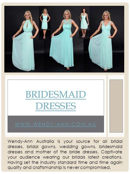 WWW.WENDY-ANN.COM.AU BRIDESMAID DRESSES Wendy-Ann Australia is your source for all bridal dresses, bridal gowns, wedding gowns, bridesmaid dresses and.