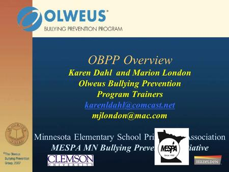 OBPP Overview Karen Dahl and Marion London Olweus Bullying Prevention Program Trainers  Minnesota Elementary School.