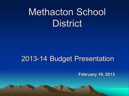 Methacton School District 2013-14 Budget Presentation February 19, 2013.
