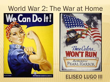 World War 2: The War at Home.  Describe how the United States built its military and converted its economy to meet wartime needs.  Analyze the contributions.