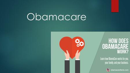 Obamacare. What is Obamacare?  Patient Protection and Affordable Care Act (PPACA), or Affordable Care Act (ACA) for short.  The goal is to provide health.