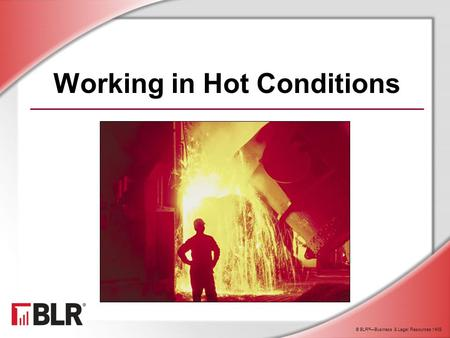 Working in Hot Conditions © BLR ® —Business & Legal Resources 1408.
