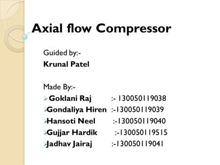 Axial flow Compressor Guided by:- Krunal Patel Made By:-