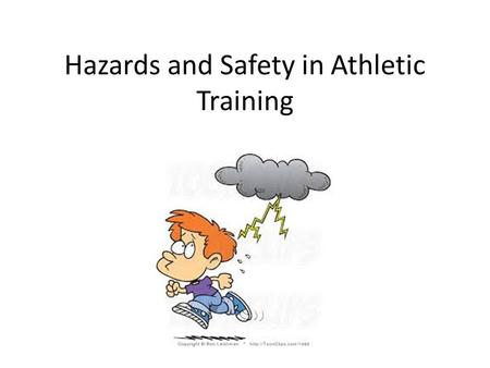 Hazards and Safety in Athletic Training. Injury prevention Being aware of your surroundings and the environment can prevent injuries It can also protect.