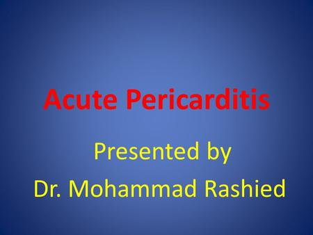 Acute Pericarditis Presented by Dr. Mohammad Rashied.