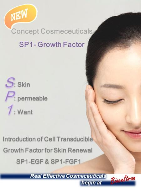Concept Cosmeceuticals SP1- Growth Factor : Skin : permeable : Want : Skin : permeable : Want Introduction of Cell Transducible Growth Factor for Skin.