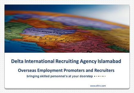 Delta International Recruiting Agency Islamabad Overseas Employment Promoters and Recruiters bringing skilled personnel's at your doorstep www.ditrc.com.