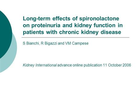 Long-term effects of spironolactone on proteinuria and kidney function in patients with chronic kidney disease S Bianchi, R Bigazzi and VM Campese Kidney.