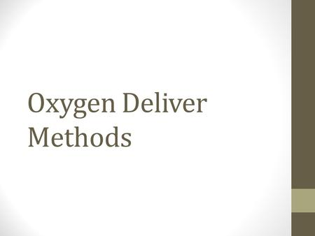 Oxygen Deliver Methods. Oxygen Delivery Systems Low Flow – delivers oxygen through small bore tubing Examples are: Nasal Cannula (NC), Face mask, oxygen.