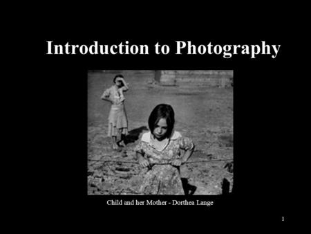 1 Introduction to Photography Child and her Mother - Dorthea Lange.
