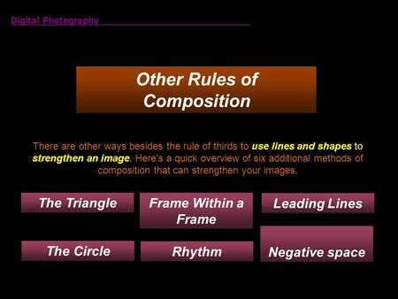 Other Rules of Composition Digital Photography There are other ways besides the rule of thirds to use lines and shapes to strengthen an image. Here's a.