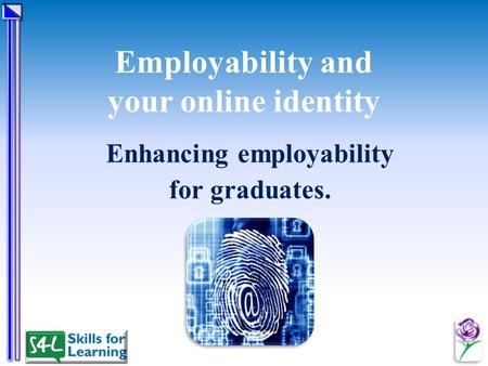 Employability and your online identity Enhancing employability for graduates.