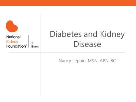 Diabetes and Kidney Disease Nancy Lepain, MSN, APN-BC.