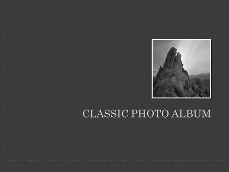 CLASSIC PHOTO ALBUM. This photo album contains sample pages to get you started. To add your own pages, click the Home tab, then click the New Slide gallery.