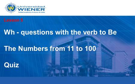 Lesson 5 Wh - questions with the verb to Be The Numbers from 11 to 100 Quiz.