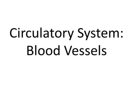 Circulatory System: Blood Vessels. Arteries Transport blood from the heart HIGH pressure Carry oxygen rich blood (except pulmonary artery)