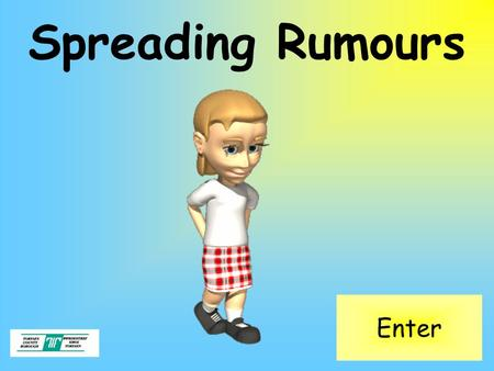 Spreading Rumours Enter. Objectives How to identify what makes a person a bully How bullying affects people's lives Children will know and understand: