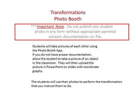Transformations Photo Booth ***Important Note: Do not publish any student photo in any form without appropriate parental consent documentation on file.