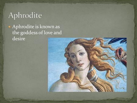 Aphrodite is known as the goddess of love and desire.