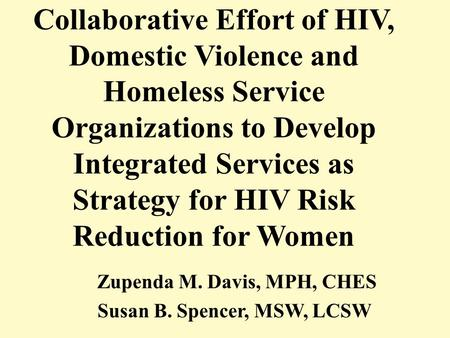 Collaborative Effort of HIV, Domestic Violence and Homeless Service Organizations to Develop Integrated Services as Strategy for HIV Risk Reduction for.