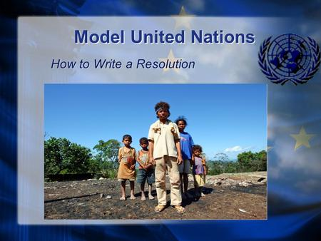 Model United Nations How to Write a Resolution. The United Nations Established 1945 192 countries All adhere to the UN charter: Cooperation Respect of.