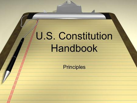 U.S. Constitution Handbook Principles. A more perfect union Establish justice Insure domestic tranquility Provide for the common defense Promote the general.